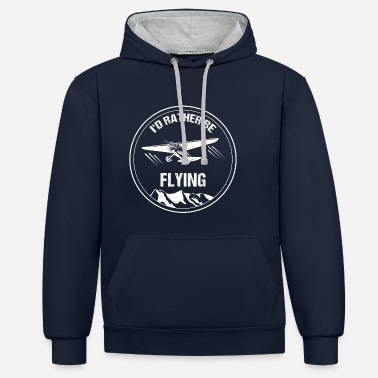 Aviation Rather Flying Pilot Gift Christmas Airplane - Contrast Colour Hoodie
