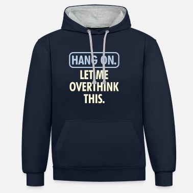 Hang hang on let me overthink this - Kontrast-Hoodie