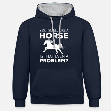 Smell Horse / Farmhouse: Yes, I Smell Like A Horse. is - Contrast Colour Hoodie