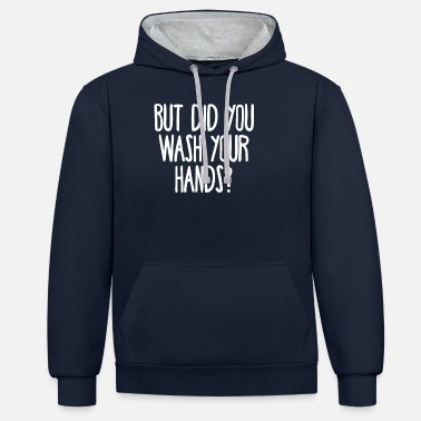 But did you wash your hands? Hygiene saves lifes - Unisex Contrast Hoodie