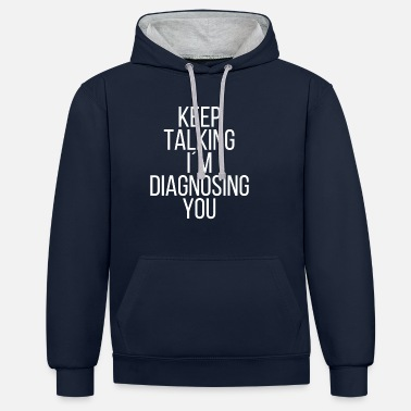 Humour Keep talking I'm diagnosing you - Unisex Contrast Hoodie