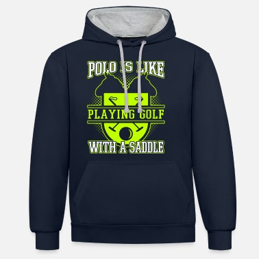 Meme Polo Is Like Playing Golf With A Saddle - Unisex Contrast Hoodie