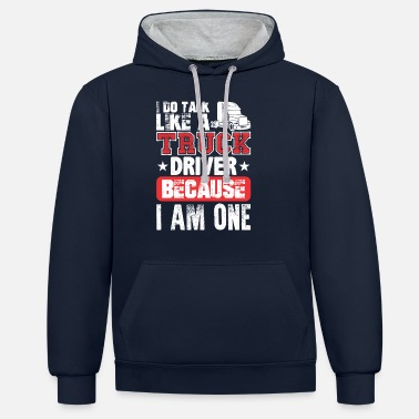 Semitruck I Do Talk Like A Truck Driver Because I Am One - Unisex Contrast Hoodie