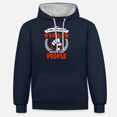 Violino I Only Care About Violin And Maybe Three People - Unisex Contrast Hoodie