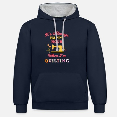 Stichery It's Always Happy Hour When I'm Quilting Sewing - Unisex Contrast Hoodie