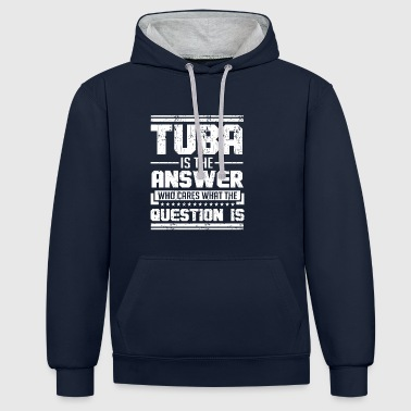 TUBA IS THE ANSWER WHO CARES WHAT THE QUESTION IS - Kontrast-Hoodie