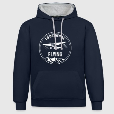 Rather Flying Pilot Gift Christmas Airplane - Contrast Colour Hoodie