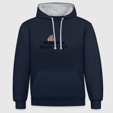 Shit just hits you harder - Contrast Colour Hoodie