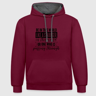 Be in the world like a stranger in this world or.. - Contrast Colour Hoodie