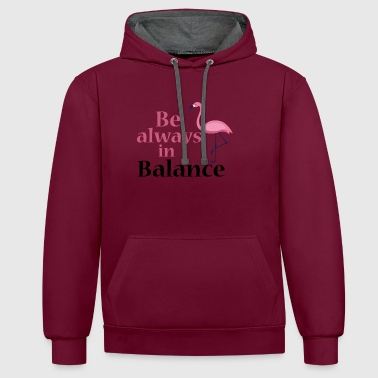 be always in balance Flamingo funny festival - Contrast Colour Hoodie