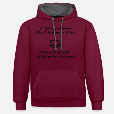Edgy Like My Coffee - Weak And Gripped Tightly - Contrast Colour Hoodie