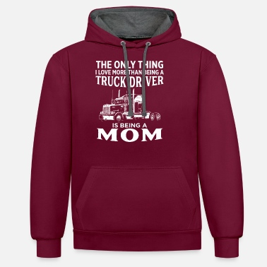 The Only Thing I Love More Than Being Trucker Mom - Unisex Contrast Hoodie