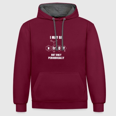 I MAY BE BUT ONLY NERDY Periodically - Contrast Colour Hoodie