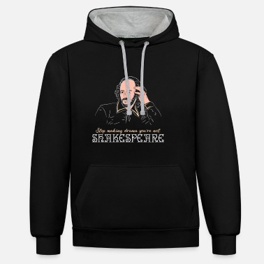 Stop Making Drama You're Not Shakespeare - Unisex Contrast Hoodie