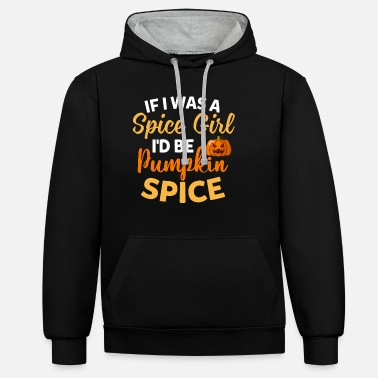 Spice Girls If I Was A Spice Girl I'd Be Pumpkin Spice Funny - Unisex Contrast Hoodie