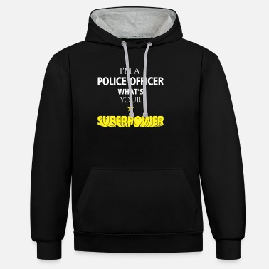 Police Police officer - I'm a Police officer what's your - Unisex Contrast Hoodie
