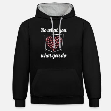 Do what you love - Love what you do - Unisex Hoodie zweifarbig