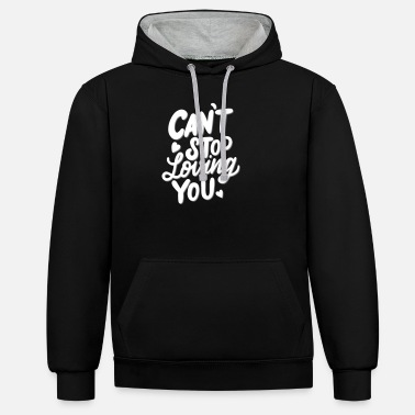 Love You Love saying, Love, Cant Stop loving you - Unisex Contrast Hoodie