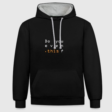 Do you even this? - Kontrast-Hoodie