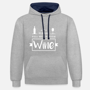 Please Fill Me Up With Wine - Contrast Colour Hoodie