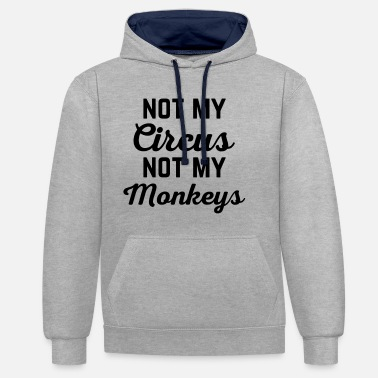 Not My Circus Funny Quote - Unisex Contrast Hoodie