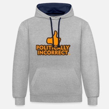 Political politically incorrect - Contrast Colour Hoodie