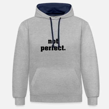 Not Perfect not perfect - Contrast Colour Hoodie