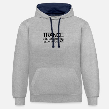 Trance is the best thing that happened to EDM! - Contrast Colour Hoodie