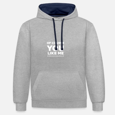 Natürlich Of Course You Like Me white - Contrast Colour Hoodie