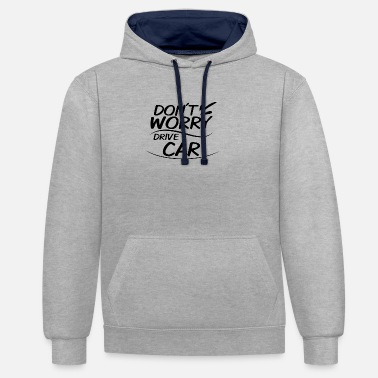 Drive Go By Car Don't Worry - Drive Car - Contrast Colour Hoodie