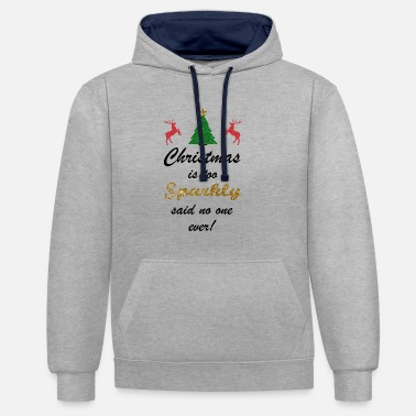 Sparkly Christmas saying Christmas is too sparkly said - Contrast Colour Hoodie