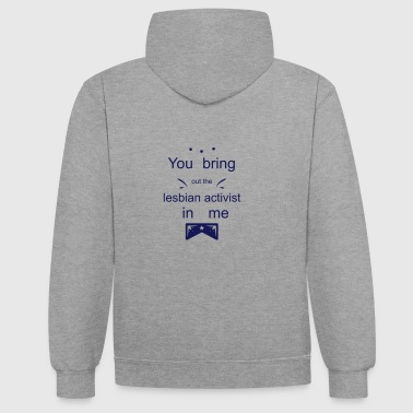 You bring out the lesbian activist in me - Contrast Colour Hoodie