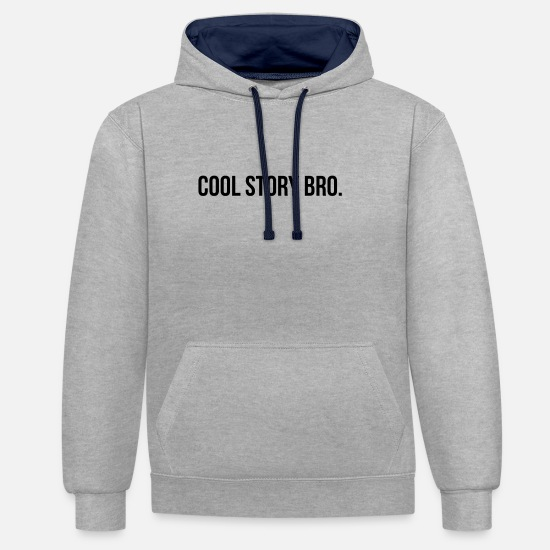 Annoy Hoodies & Sweatshirts - Cool Story Bro story talking annoying gift - Unisex Contrast Hoodie heather grey/navy