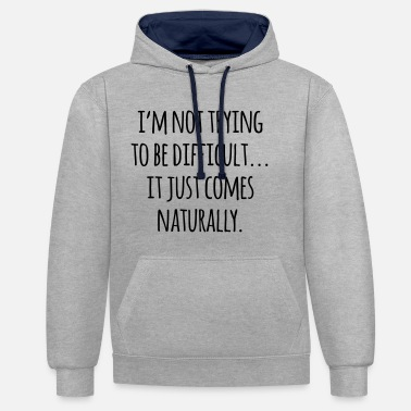Funny Trying To Be Difficult Funny Quote - Unisex Contrast Hoodie