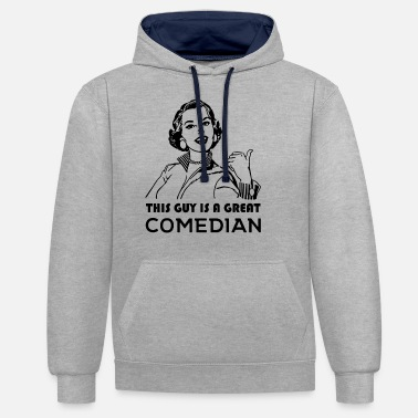 Comedian This guy is a great comedian. Gifts for Comedians - Unisex Contrast Hoodie