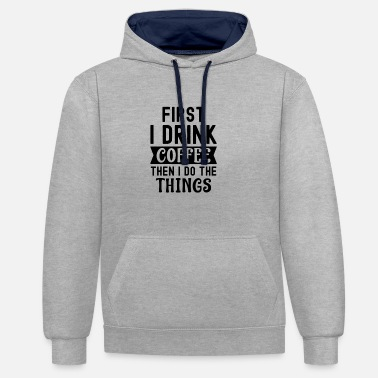 Vorbei First I drink coffee, then I do the things - Unisex Hoodie zweifarbig