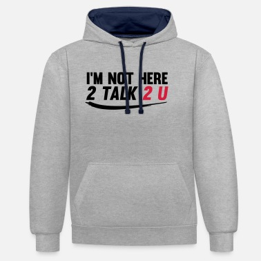 Im not here 2 talk to you - Unisex Hoodie zweifarbig