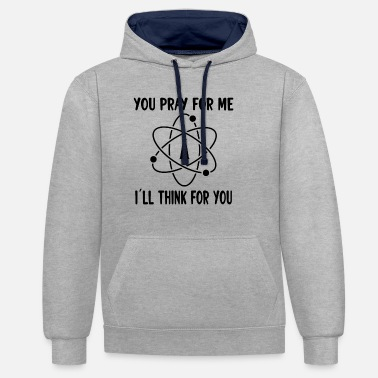 Hoaxe ATHEISM ATHEIST : you pray for me. I´ll think - Unisex Contrast Hoodie