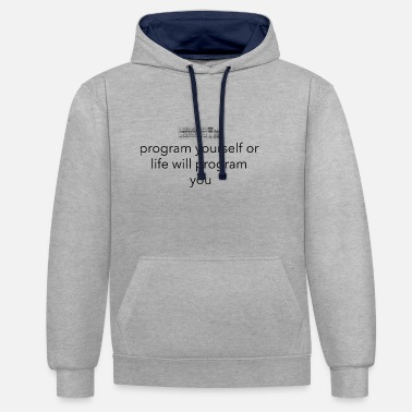 Program-what-you-do Program yourself or life programs you - Unisex Contrast Hoodie