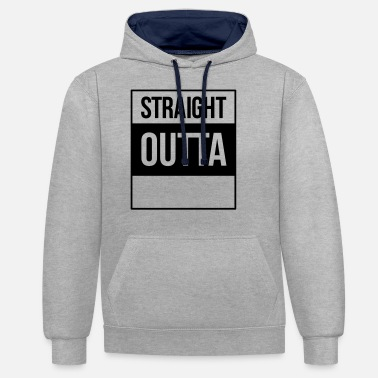 Straight Outta straight outta - Unisex Contrast Hoodie