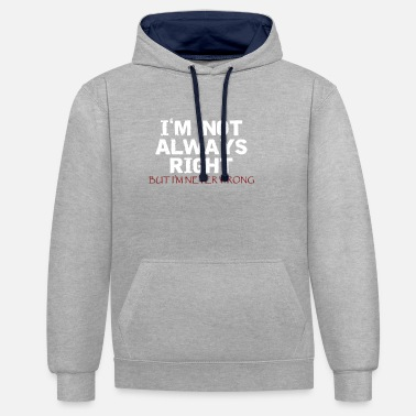 Quotes I'm not always right, but I'm never wrong! - Unisex Contrast Hoodie