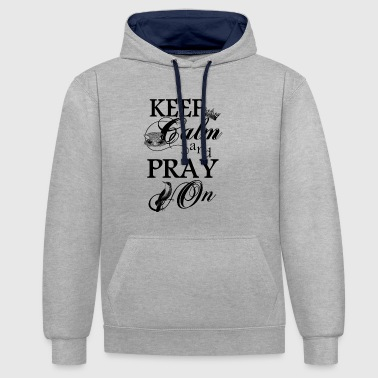 keep calm and pray on - Contrast Colour Hoodie