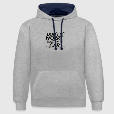 Don't Worry - Drive Car - Contrast Colour Hoodie