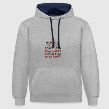 I Can't Force You [Dark] - Contrast Colour Hoodie