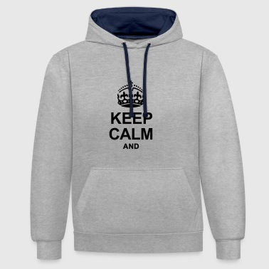 KEEP CALM AND - Contrast Colour Hoodie