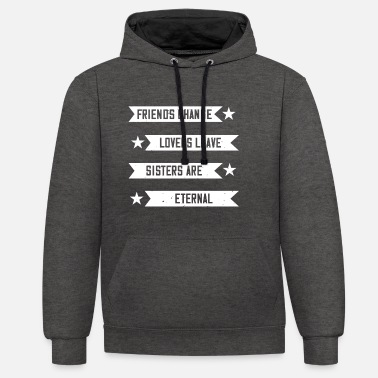 Gehen Friends change, lovers leave, sisters are eternal - Unisex Hoodie zweifarbig