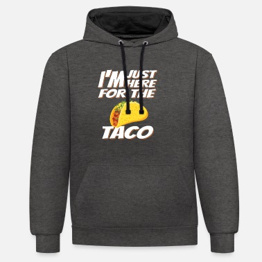 I'm only here for the taco - Unisex Contrast Hoodie