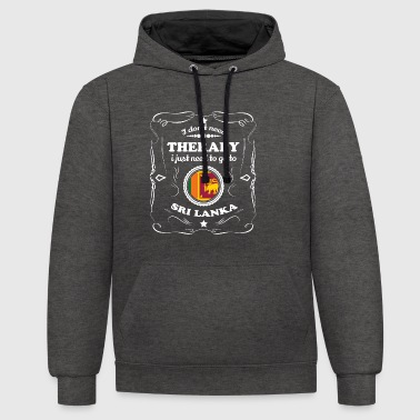 DON T NEED THERAPY WANT GO SRI LANKA - Contrast Colour Hoodie