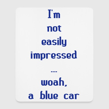 I'm Not Easily Impressed ... Woah, A Blue Car! - Mouse Pad (vertical)