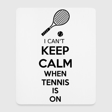 I Can't Keep Calm When Tennis Is On - Mousepad (Hochformat)